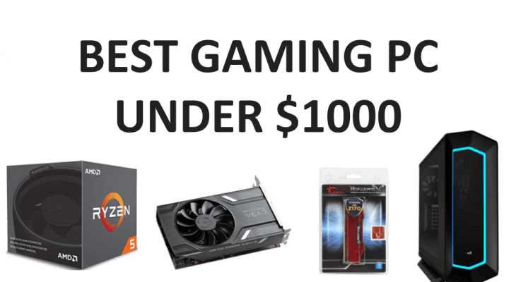 Best Gaming PC Under $1000 – Amazing Components For 2019